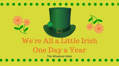 We're All a Little IrishOne Day a Year