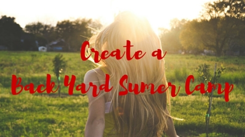 Create aBack Yard Sumer Camp